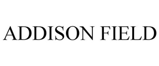 mark for ADDISON FIELD, trademark #85772125