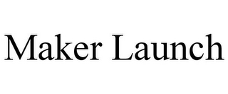 mark for MAKER LAUNCH, trademark #85772200
