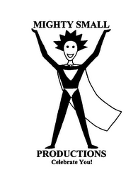 mark for MIGHTY SMALL PRODUCTIONS CELEBRATE YOU!, trademark #85772416
