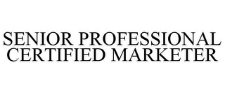 mark for SENIOR PROFESSIONAL CERTIFIED MARKETER, trademark #85772614