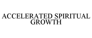 mark for ACCELERATED SPIRITUAL GROWTH, trademark #85772622