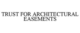 mark for TRUST FOR ARCHITECTURAL EASEMENTS, trademark #85772727