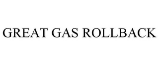 mark for GREAT GAS ROLLBACK, trademark #85772899