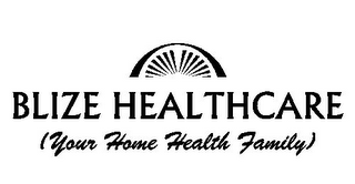 mark for BLIZE HEALTHCARE (YOUR HOME HEALTH FAMILY), trademark #85773089