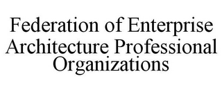 mark for FEDERATION OF ENTERPRISE ARCHITECTURE PROFESSIONAL ORGANIZATIONS, trademark #85773120