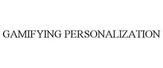 mark for GAMIFYING PERSONALIZATION, trademark #85773166