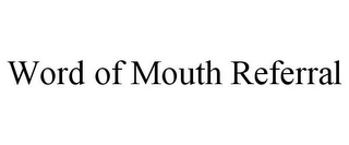 mark for WORD OF MOUTH REFERRAL, trademark #85773295