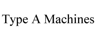 mark for TYPE A MACHINES, trademark #85773983