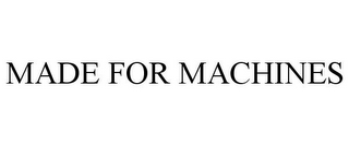 mark for MADE FOR MACHINES, trademark #85774168