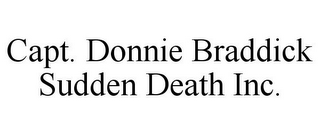 mark for CAPT. DONNIE BRADDICK SUDDEN DEATH INC., trademark #85774219