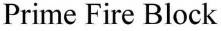 mark for PRIME FIRE BLOCK, trademark #85774463