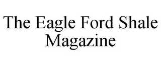mark for THE EAGLE FORD SHALE MAGAZINE, trademark #85774547