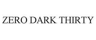 mark for ZERO DARK THIRTY, trademark #85774979