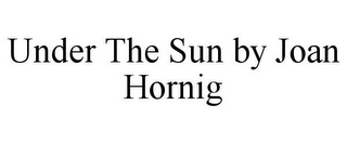 mark for UNDER THE SUN BY JOAN HORNIG, trademark #85775305