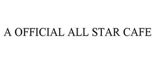 mark for A OFFICIAL ALL STAR CAFE, trademark #85775324
