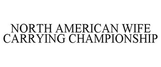 mark for NORTH AMERICAN WIFE CARRYING CHAMPIONSHIP, trademark #85775335