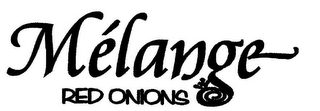 mark for MÉLANGE RED ONIONS, trademark #85775406