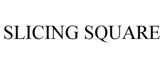 mark for SLICING SQUARE, trademark #85775713