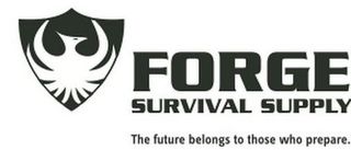 mark for FORGE SURVIVAL SUPPLY THE FUTURE BELONGS TO THOSE WHO PREPARE., trademark #85776026
