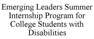 mark for EMERGING LEADERS SUMMER INTERNSHIP PROGRAM FOR COLLEGE STUDENTS WITH DISABILITIES, trademark #85776048