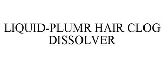 mark for LIQUID-PLUMR HAIR CLOG DISSOLVER, trademark #85776210