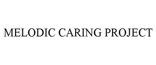 mark for MELODIC CARING PROJECT, trademark #85776315