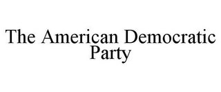 mark for THE AMERICAN DEMOCRATIC PARTY, trademark #85776401