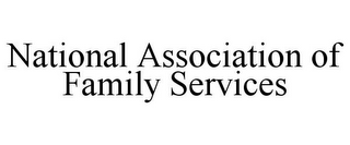 mark for NATIONAL ASSOCIATION OF FAMILY SERVICES, trademark #85776521