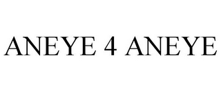 mark for ANEYE 4 ANEYE, trademark #85776955