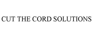 mark for CUT THE CORD SOLUTIONS, trademark #85777017