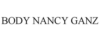 mark for BODY NANCY GANZ, trademark #85777046