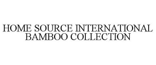 mark for HOME SOURCE INTERNATIONAL BAMBOO COLLECTION, trademark #85777577