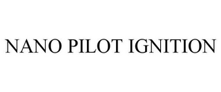 mark for NANO PILOT IGNITION, trademark #85777755