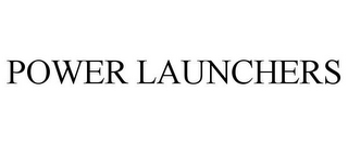 mark for POWER LAUNCHERS, trademark #85777864