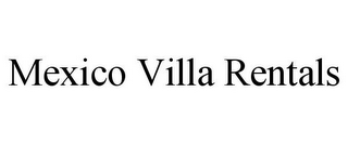 mark for MEXICO VILLA RENTALS, trademark #85777986
