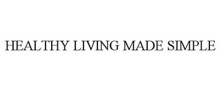 mark for HEALTHY LIVING MADE SIMPLE, trademark #85778018