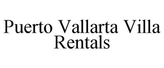 mark for PUERTO VALLARTA VILLA RENTALS, trademark #85778092