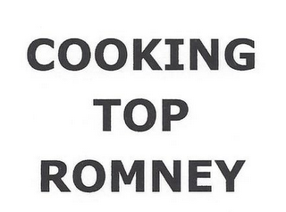 mark for COOKING TOP ROMNEY, trademark #85778231