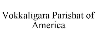 mark for VOKKALIGARA PARISHAT OF AMERICA, trademark #85778631