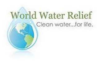 mark for WORLD WATER RELIEF CLEAN WATER...FOR LIFE., trademark #85778699