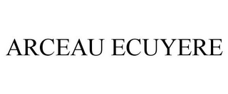 mark for ARCEAU ECUYERE, trademark #85778772