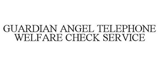mark for GUARDIAN ANGEL TELEPHONE WELFARE CHECK SERVICE, trademark #85779320