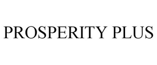 mark for PROSPERITY PLUS, trademark #85779323