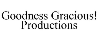 mark for GOODNESS GRACIOUS! PRODUCTIONS, trademark #85779481