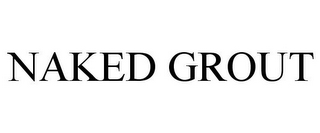 mark for NAKED GROUT, trademark #85780085