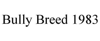 mark for BULLY BREED 1983, trademark #85780111