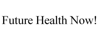 mark for FUTURE HEALTH NOW!, trademark #85780132