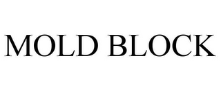 mark for MOLD BLOCK, trademark #85780362