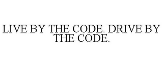 mark for LIVE BY THE CODE. DRIVE BY THE CODE., trademark #85780636