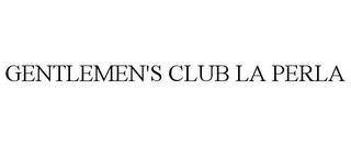 mark for GENTLEMEN'S CLUB LA PERLA, trademark #85780725